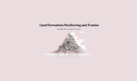 Land Formation: Weathering and Erosion