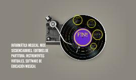 INFORMÁTICA MUSICAL. MIDI. SECUENCIADORES. EDITORES DE PARTI
