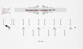 Iconoscópio: a origem da TV
