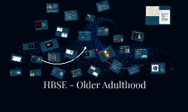 HBSE - Older Adulthood