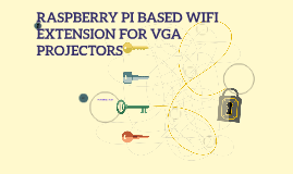 RASPBERRY PI BASED WIFI EXTENSION FOR VGA PROJECTORS
