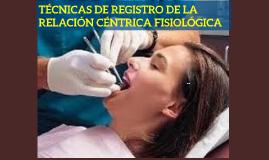 TÉCNICAS DE REGISTRO DE LA RELACIÓN CÉNTRICA FISIOLÓGICA