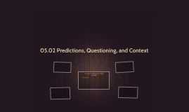 05.02 Predictions, Questioning, and Context