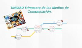 Copy of UNIDAD 5:Impacto de los Medios de Comunicación.