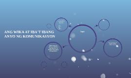 Copy of ANG WIKA AT IBA'T IBANG ANYO NG KOMUNIKASYON