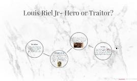 Louis Riel Jr- Hero or Traitor?