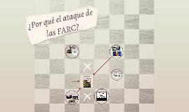 ¿Por qué el ataque de las FARC?