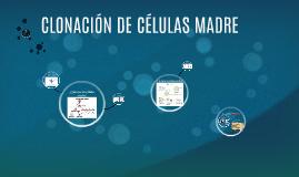 CLONACIÓN DE CÉLULAS MADRE