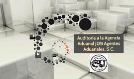 Auditoría a la Agencia Aduanal JOB Agentes Aduanales, S.C.