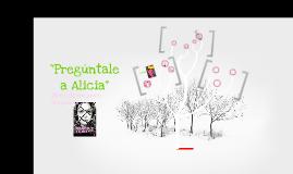 """Presentasión """"Pregúntale a Alicia"""""""