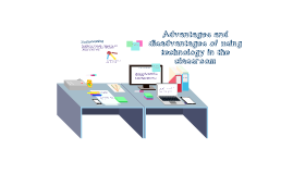 Copy of Copy of Advantages and disadvantages of using technology in the classroom