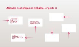 Atitudes e satisfação no trabalho  (4ª parte a)