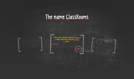 The name ClassRooms