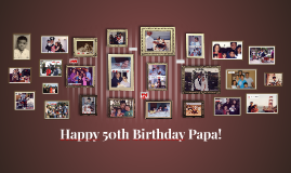 Happy 50th Birthday Papa!