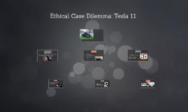 Ethical Case Dilemma: Tesla 11