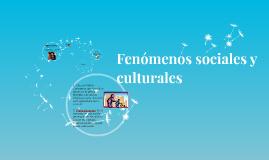 Copy of Fenómenos sociales y culturales