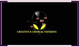 Copy of CREATIVE &CRITICAL THINKING