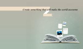 Create something that will make the world awsome