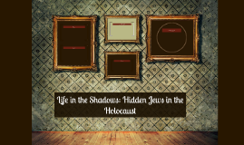 Life in the Shadows: Hidden Jews in the Holocaust
