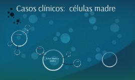 Casos clínicos:  células madre