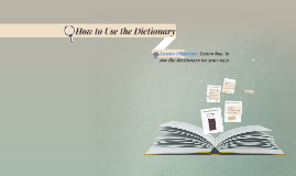 Copy of How to Use the Dictionary