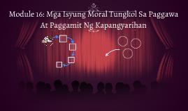 Module 16: Mga Isyung Moral Tungkol Sa Paggawa At Paggamit N