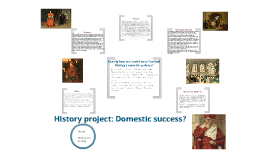 Copy of History project: the success of Wosley's domestic policies.