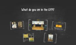 What do you see in the GYM?