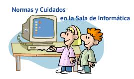 Normas y Cuidados en la Sala de Informática