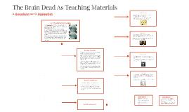 The Brain Dead As Teaching Materials