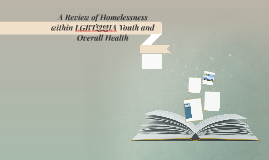 A Review of Homelessness within LGBTQQIA Youth and Overall H