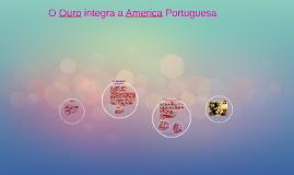 Copy of O Ouro integra a America Portuguesa