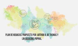 PLAN DE NEGOCIOS PROPUESTO POR: ARTHUR R. DE THOMAS Y LIN GR