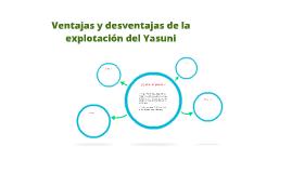 Copy of Ventajas y desventajas de la explotación del Yasuni