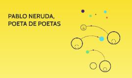 PABLO NERUDA, POETA DE POETAS