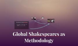 Global Shakespeares as Methodology