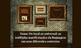 Tema: Do local ao universal: as múltiplas manifestações da l