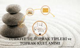 TÜRKİYE'DE TOPRAK TİPLERİ ve TOPRAK KULLANIMI