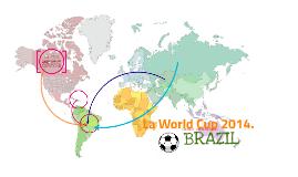 La World Cup 2014.