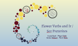 Flower Verbs and Ir / Ser Preterites