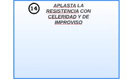 APLASTA LA RESISTENCIA CON CELERIDAD Y DE IMPROVISO