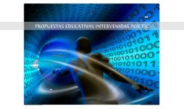 PROPUESTAS EDUCATIVAS INTERVENIDAS POR TIC