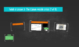 Pre-2019 Week 6 Lesson 3: The Cuban missile crisis (7 of 8).