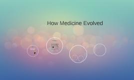 How Medicine Evolved