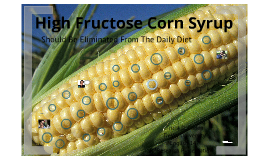 High Fructose Corn Syrup Should be Eliminated From The Daily Diet