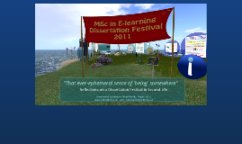 """""""That ever-ephemeral sense of 'being' somewhere"""": Reflections on a Dissertation Festival in Second Life"""