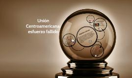 Copy of Unión Centroamericana: esfuerzo fallido