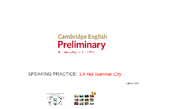 Copy of PRELIMINARY (PET) 1.4 Hot Summer City