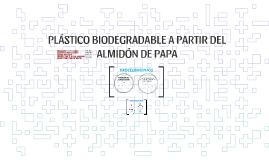 PLÁSTICO BIODEGRADABLE A PARTIR DEL ALMIDÓN DE PAPA