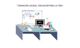 FORMACIÓN LABORAL: EDUCAR PARA LA VIDA
